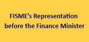 FISME�s Representation before the Finance Minister
